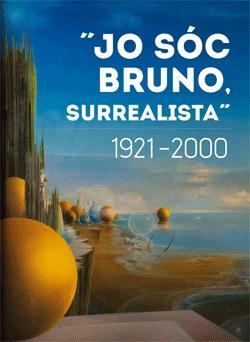 """Exposició """"Jo sóc Bruno, surrealista. 1921-2000"""""""