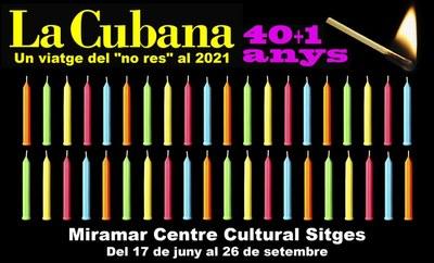 Exposició 'La Cubana 40+1. Un viatge del no res al 2021'