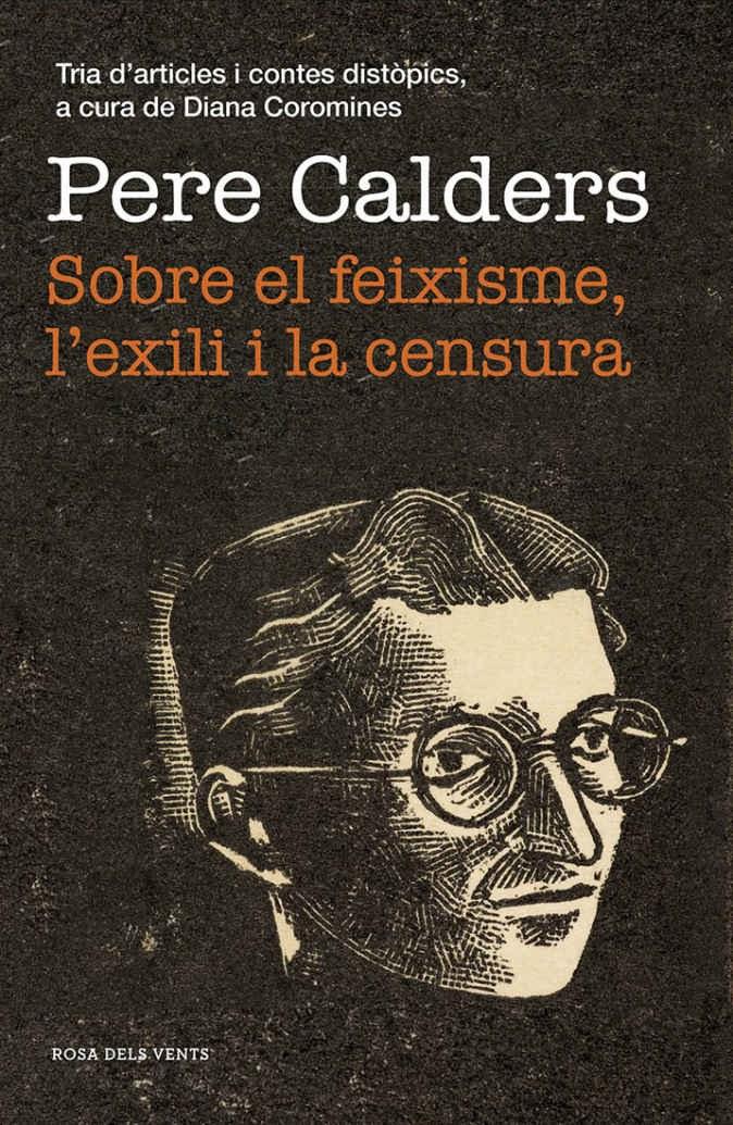 Presentació del llibre: 'Sobre el feixisme, l'exili i la censura' de Pere Calders, editat per Rosa dels Vents