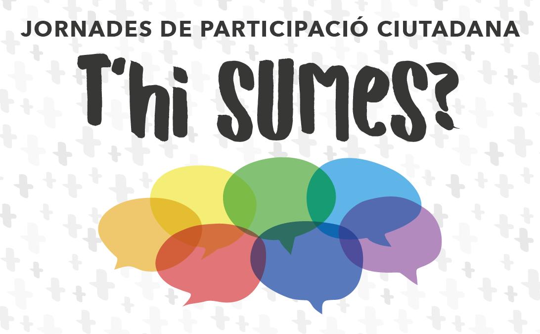 Es reprenen les jornades de participació ciutadana 'T'hi sumes?'